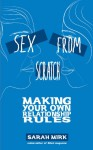 Sex from Scratch: Making Your Own Relationship Rules - Sarah Mirk
