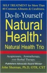 Do It Yourself Natural Health: Natural Health Trio Acupressure, Herbal Therapy, And Aromatherapy - John Sherman