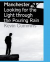 Manchester: Looking For The Light Through The Pouring Rain - Kevin Cummins