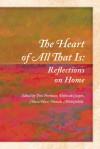 The Heart of All That Is: Reflections on Home - Jim Perlman, Deborah Cooper, Mara Hart, Pamela Mittlefehldt, Nadine Pinede
