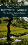 Downton Abbey: The Unofficial Guide to Season Three - TVcaps