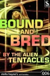 Bound And Bred By The Alien Tentacles (Tentacle Breeding Erotica) - Stella Hayne