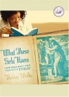What These Girls Knew: How Girls Back Then Talk to Us Today - Thelma Wells