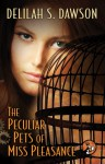 The Peculiar Pets of Miss Pleasance - Delilah S. Dawson
