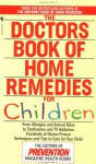 The Doctors Book of Home Remedies for Children: From Allergies and Animal Bites to Toothaches and TV Addiction, Hundreds of Doctor-Proven Techniques and Tips to Care for Your Child - Prevention Magazine, Susan K. Perry, Denise Foley, Eileen Nechas, Susan Perry, Dena K. Salmon
