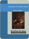 Oroonoko: The Royal Slave - Aphra Behn