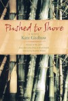 Pushed to Shore: A Short Novel - Kate Gadbow, Rosellen Brown