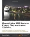 Microsoft VISIO 2013 Business Process Diagramming and Validation - David Parker
