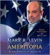Ameritopia: The Unmaking of America - Mark R. Levin, Adam Grupper