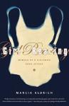 Girl Rearing: Memoir of a Girlhood Gone Astray - Marcia Aldrich