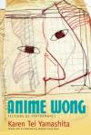 Anime Wong: Fictions of Performance - Karen Tei Yamashita