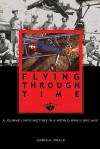 Flying Through Time: A Journey Into History in a World War II Biplane - James M. Doyle