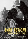 Dark Fusions: Where Monsters Lurk! - Lois H. Gresh, Nicholas Kaufmann, Norman Prentiss, Cody Goodfellow, Nick Cato, Lisa Morton, Nancy Kilpatrick, Yvonne Navarro, Christopher Fulbright, Mark McLaughlin, Robert M. Price, James Alan Gardner, John D. Haefele, David Sakmyster, Lynn Spitz, Michael Marano, Ann K.