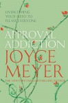 Approval Addiction: Overcoming Your Need To Please Everyone - Joyce Meyer