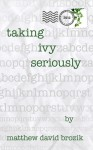 Taking Ivy Seriously - Matthew David Brozik