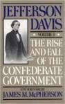 The Rise and Fall of the Confederate Government, Vol. 1 - Jefferson Davis