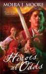 Heroes at Odds - Moira J. Moore