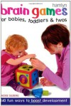 Brain Games for Babies, Toddlers & Twos: 140 Fun Ways to Boost Development - Jackie Silberg