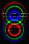 Dance of the Photons: From Einstein to Quantum Teleportation - Anton Zeilinger