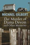 The Murder of Diana Devon and Other Mysteries. Michael Gilbert - Michael Gilbert
