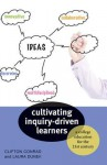Cultivating Inquiry-Driven Learners: A College Education for the Twenty-First Century - Clifton Conrad