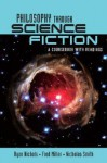 Philosophy Through Science Fiction: A Coursebook with Readings - Ryan Nichols, Fred Miller, Nicholas D. Smith