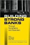 Building Strong Banks: Surveillance and Resolution - Charles Enoch, David Marston, Michael Taylor