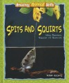 Spits and Squirts: How Animals Squirt to Survive - Robin Michal Koontz