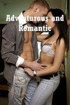 Adventurous and Romantic: Five Explicit Erotica Stories - Sarah Blitz, Connie Hastings, Nycole Folk, Amy Dupont, Angela Ward