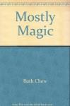Mostly Magic - Ruth Chew