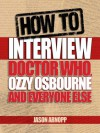 How to Interview Doctor Who, Ozzy Osbourne and Everyone Else - Jason Arnopp