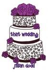 That Wedding: 2 - Jillian Dodd