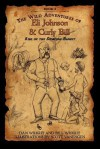 The Wild Adventures of Eli Johnson and Curly Bill: Rise of the Scorpion Bandit - Bill Wright, Dan Wright, Scott Vanengen