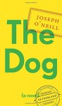 By Joseph O'Neill The Dog: A Novel - Joseph O'Neill