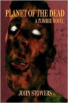Planet of the Dead: A Zombie Novel - John Stowers, Anthony Giangregorio