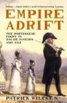 Empire Adrift: The Portuguese Court in Rio De Janeiro, 1808-1821 - Patrick Wilcken