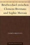 Briefwechsel zwischen Clemens Brentano und Sophie Mereau (German Edition) - Clemens Brentano