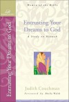 Entrusting Your Dreams to God: A Study on Hannah - Judith Couchman