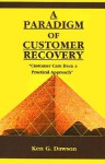 """A Paradigm of Customer Recovery: """"Customer Care from a Practical Approach"""" - Ken Dawson"""