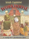Irish Famine Workhouse: A Young Boy's Workhouse Diary - Pat Hegarty