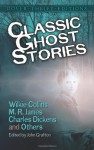 Classic Ghost Stories by Wilkie Collins, M.R. James, Charles Dickens and Others - Robert Louis Stevenson, Henry James, Charles Dickens, Wilkie Collins, M.R. James, Ralph Adams Cram, Joseph Sheridan Le Fanu, Fitz-James O'Brien, Mrs. Henry Wood, Mary E. Wilkins Freeman, Amelia B. Edwards, John Grafton