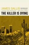 The Killer Is Dying: A Novel. James Sallis - James Sallis