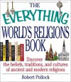 The Everything World's Religions Book: Discover the Beliefs, Traditions, and Cultures of Ancient and Modern Religions - Robert Pollock