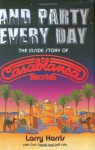 And Party Every Day: The Inside Story Of Casablanca Records - Larry Harris