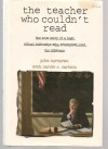 The Teacher Who Couldn't Read: The True Story of a High-School Instructor Who Triumphed Over His Illiteracy - John Corcoran, Carole C. Carlson