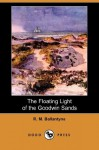 The Floating Light of the Goodwin Sands - R.M. Ballantyne