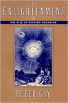 The Enlightenment: The Rise of Modern Paganism - Peter Gay