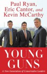 Young Guns: A New Generation of Conservative Leaders - Eric Cantor, Paul Ryan, Kevin McCarthy