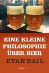 Eine kleine Philosophie über Bier (Kindle Single) (German Edition) - Evan Rail, Peter Friedrich