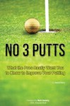 No 3 Putts: What the Pros Really Want You to Know to Improve Your Putting - David Perry